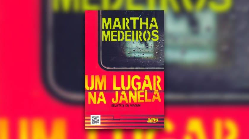 Um Lugar Na Janela, livro sobre viagem de Martha Medeiros.