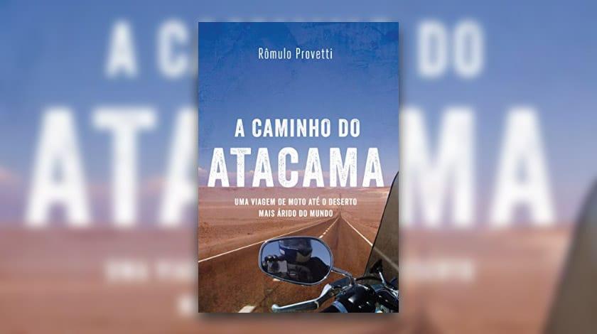 Livro-reportagem 'A Caminho do Atacama', de Rômulo Provetti