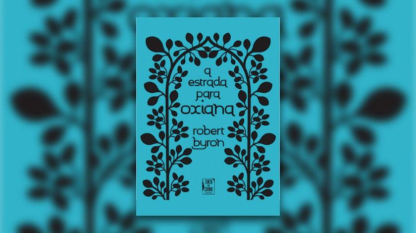 Livro-reportagem 'A Estrada para Oxiana', de Robert Byron