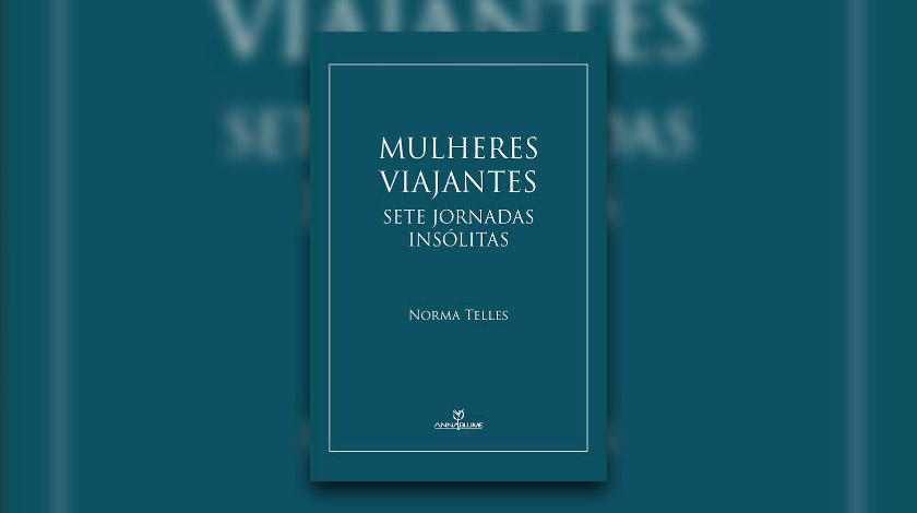 Livro 'Mulheres Viajantes - Sete Jornadas Insólitas', de Norma Telles