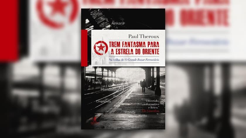 Livro-reportagem 'Trem Fantasma para a Estrada do Oriente', de Paul Therox